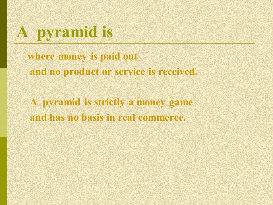 A pyramid is where money is paid out