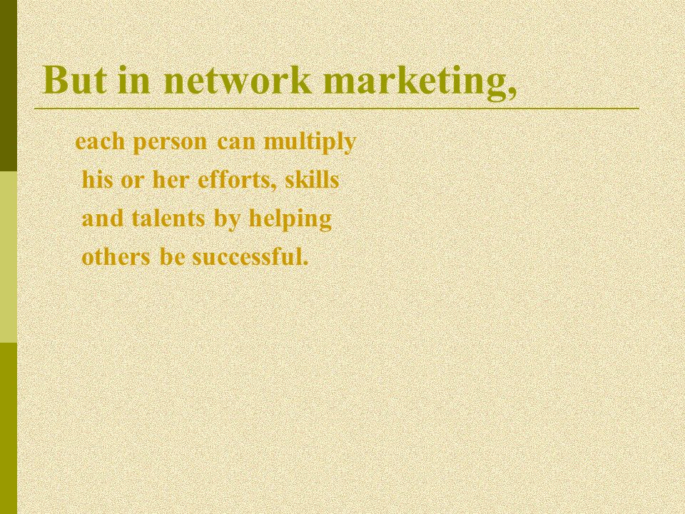 But in network marketing,