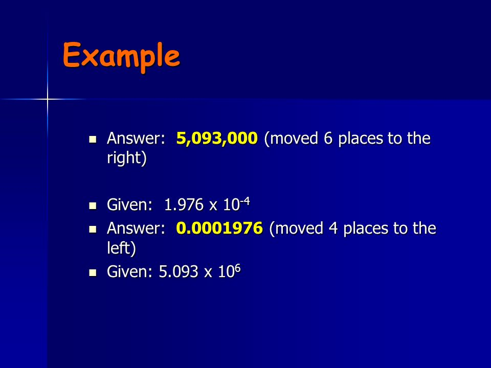 Example Answer: 5,093,000 (moved 6 places to the right)