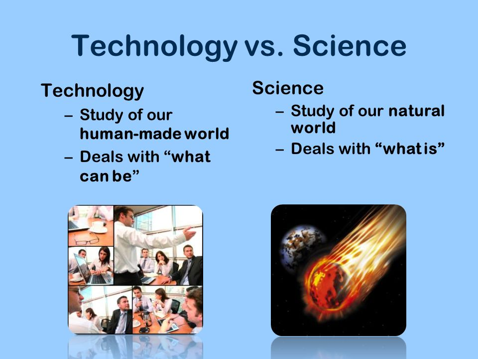Technology vs. Science Technology Science