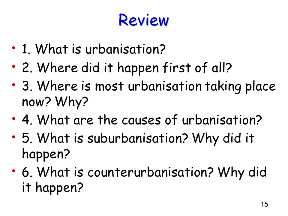 Review 1. What is urbanisation 2. Where did it happen first of all