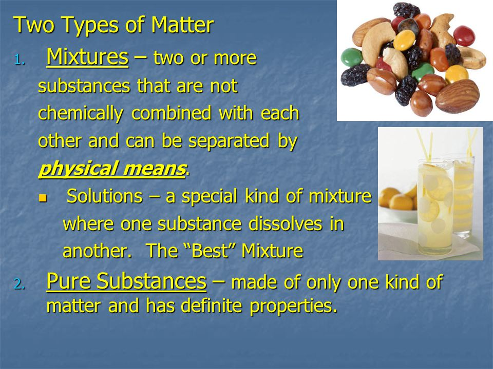 Two Types of Matter Mixtures – two or more