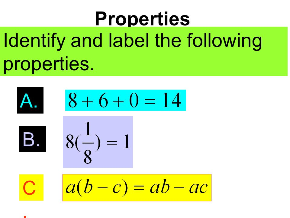 Properties Identify and label the following properties. A. B. C.
