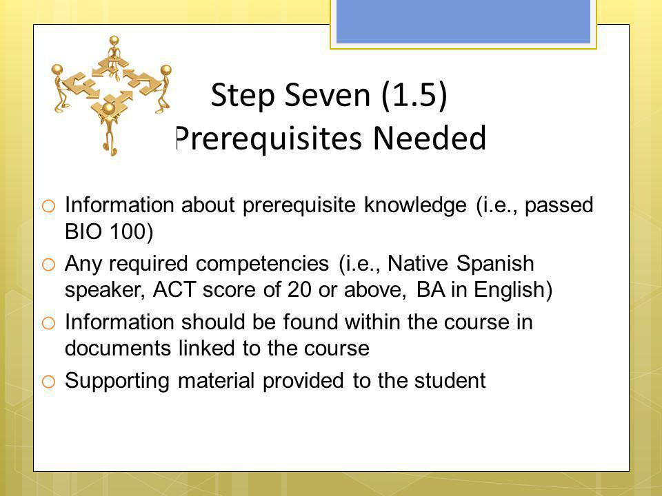 Step Seven (1.5) Prerequisites Needed