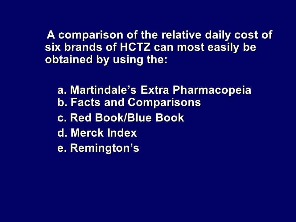A comparison of the relative daily cost of six brands of HCTZ can most easily be obtained by using the: