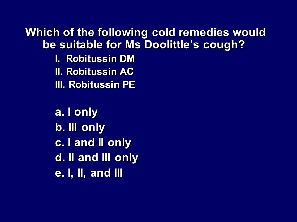 Which of the following cold remedies would be suitable for Ms Doolittle's cough