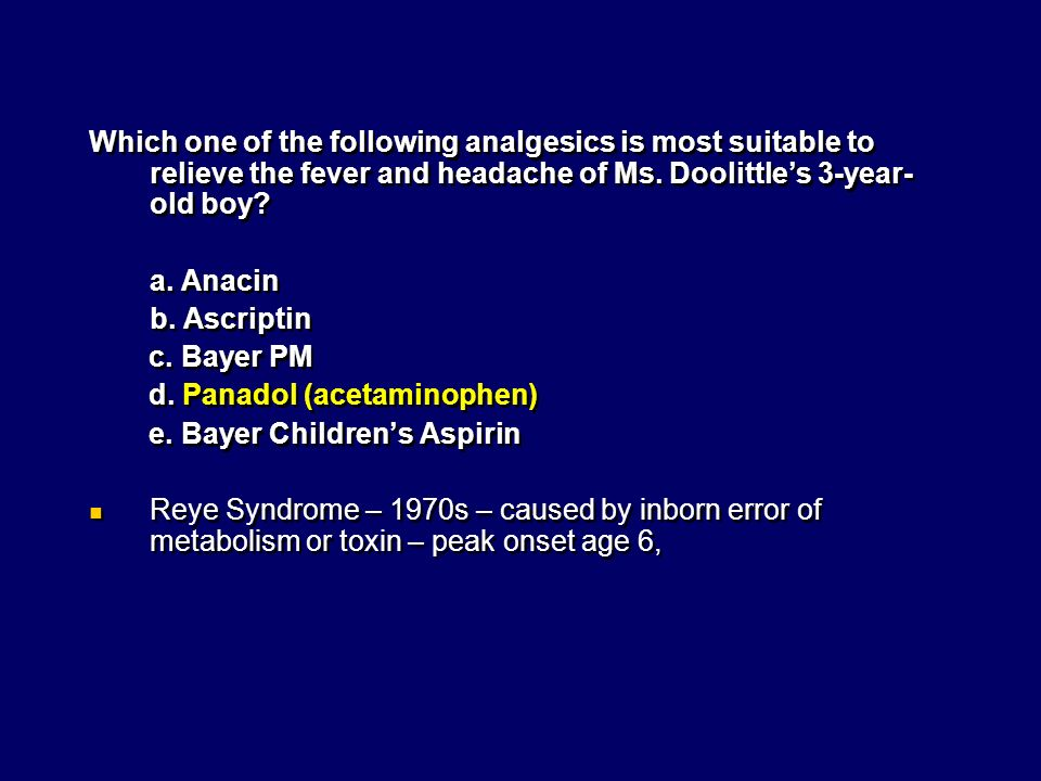 Which one of the following analgesics is most suitable to relieve the fever and headache of Ms. Doolittle's 3-year-old boy