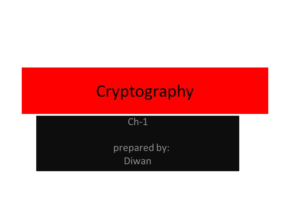 Cryptography Ch-1 prepared by: Diwan