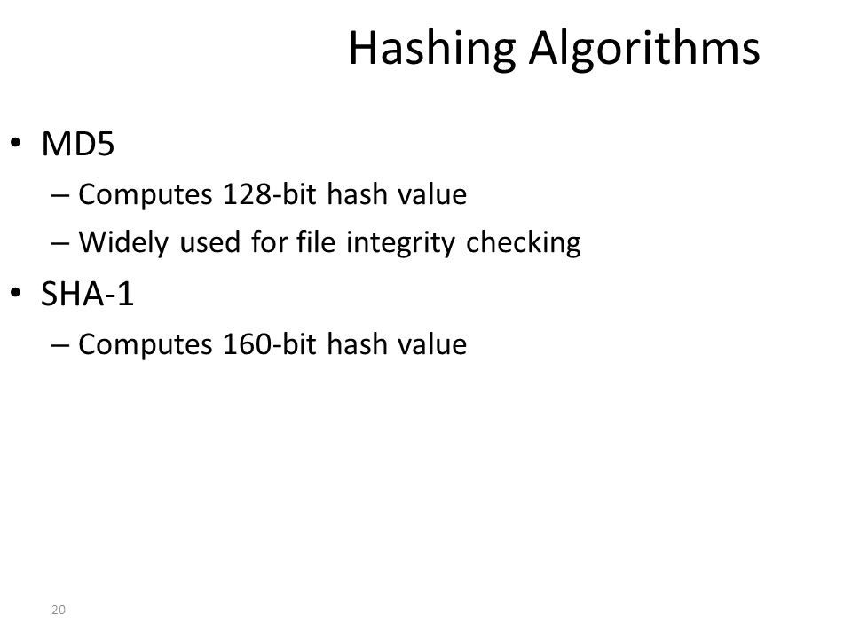 Hashing Algorithms MD5 SHA-1 Computes 128-bit hash value