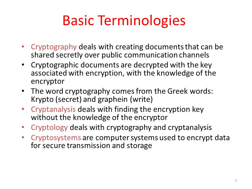 Basic Terminologies Cryptography deals with creating documents that can be shared secretly over public communication channels.
