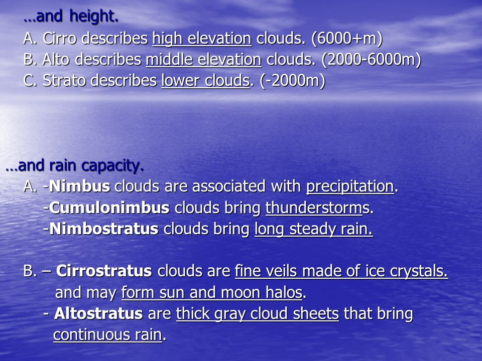 …and height. A. Cirro describes high elevation clouds. (6000+m)