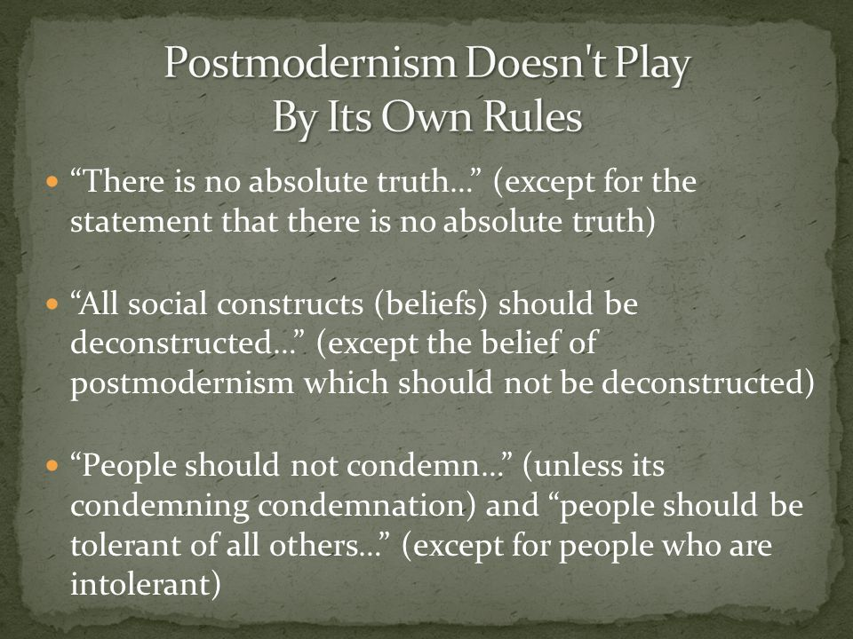 Postmodernism Doesn t Play By Its Own Rules
