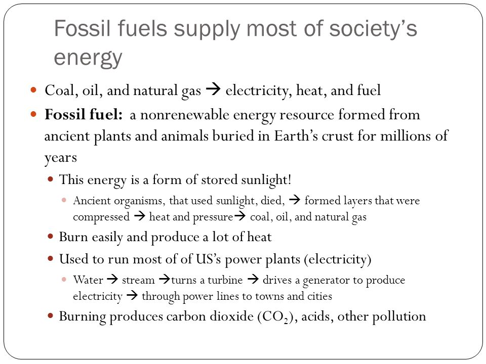 Fossil fuels supply most of society's energy