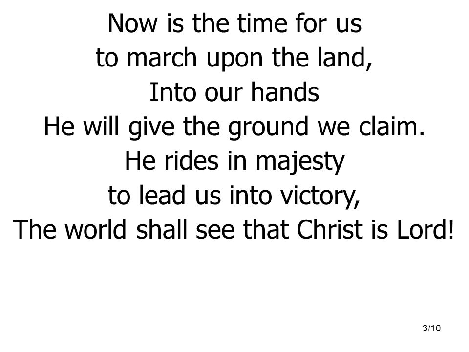 He will give the ground we claim. He rides in majesty
