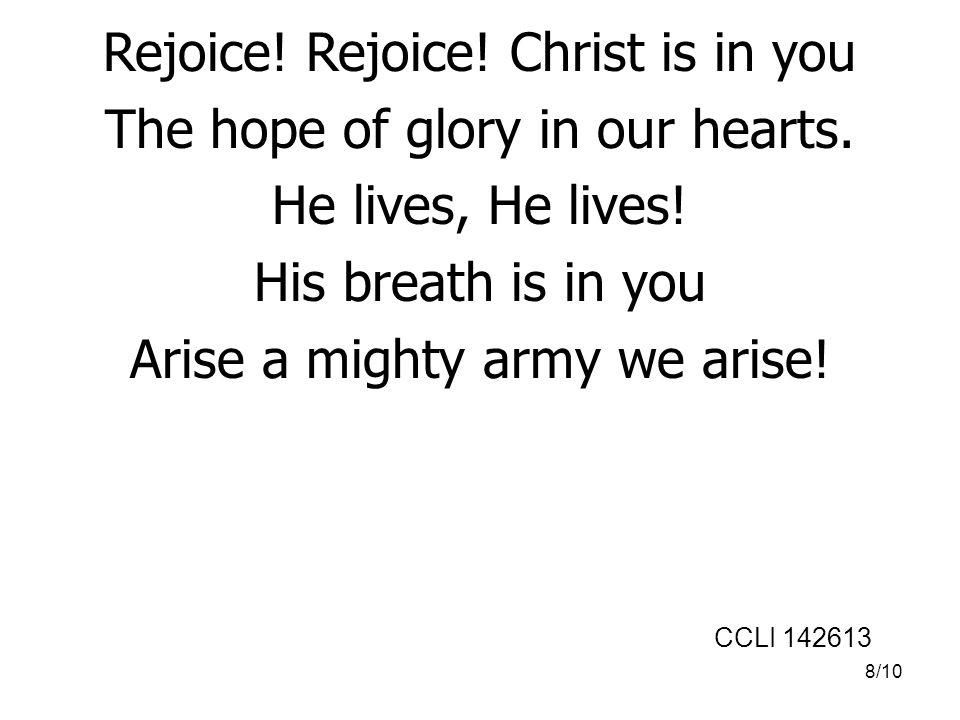 Rejoice! Rejoice! Christ is in you The hope of glory in our hearts.