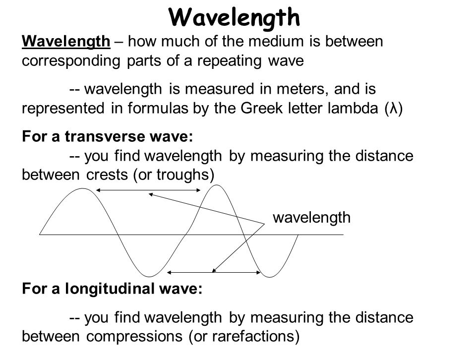 Wavelength Wavelength – how much of the medium is between corresponding parts of a repeating wave.