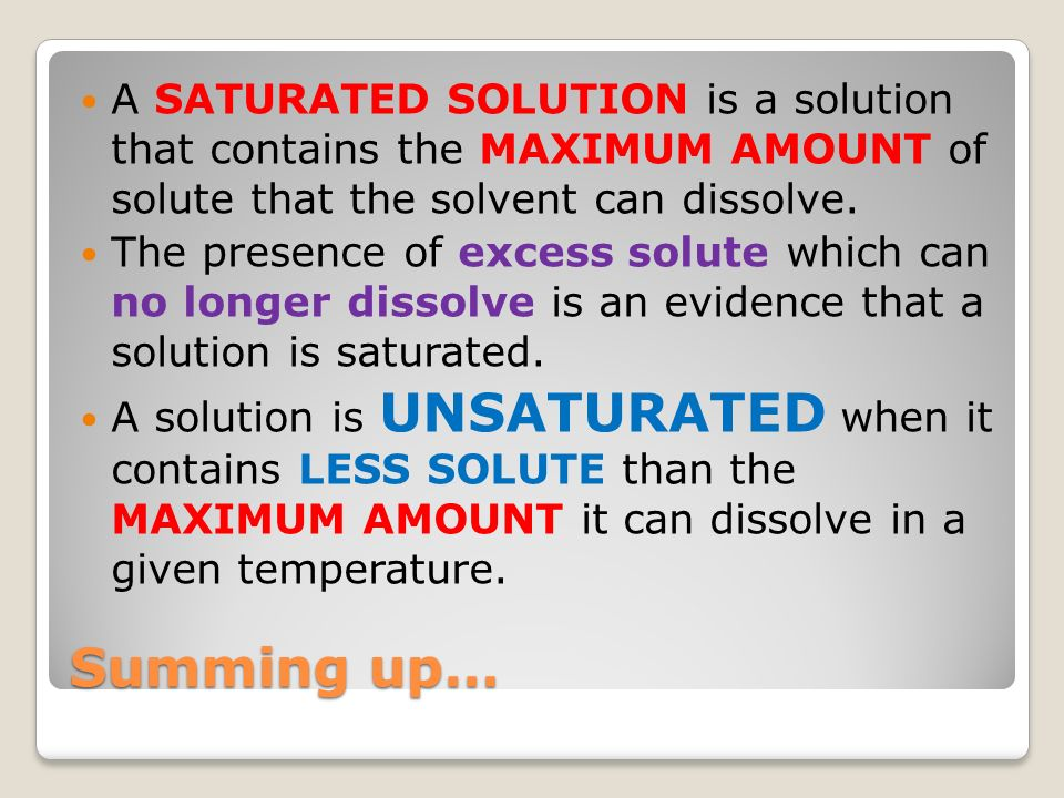 A SATURATED SOLUTION is a solution that contains the MAXIMUM AMOUNT of solute that the solvent can dissolve.