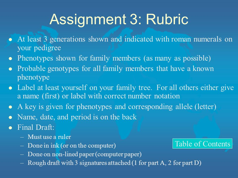 Assignment 3: Rubric At least 3 generations shown and indicated with roman numerals on your pedigree.