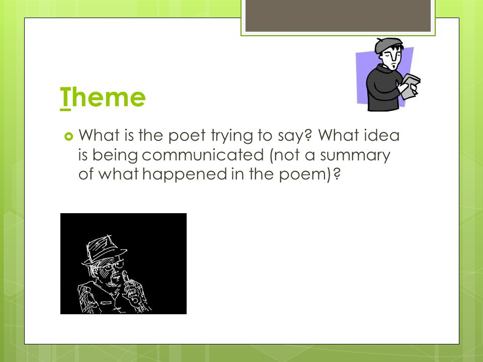 Theme What is the poet trying to say.