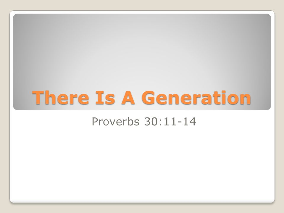 There Is A Generation Proverbs 30:11-14