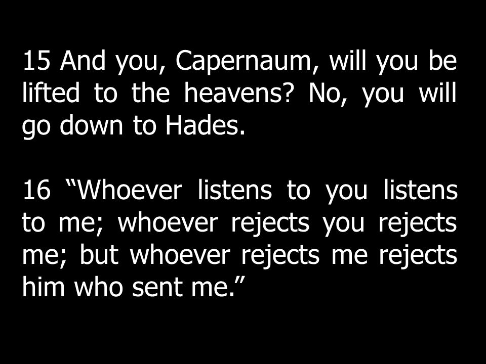 15 And you, Capernaum, will you be lifted to the heavens