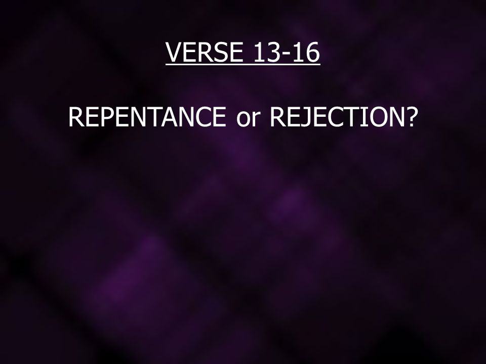REPENTANCE or REJECTION