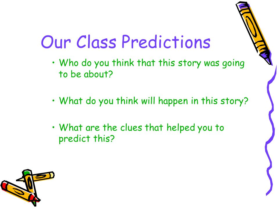 Our Class Predictions Who do you think that this story was going to be about What do you think will happen in this story