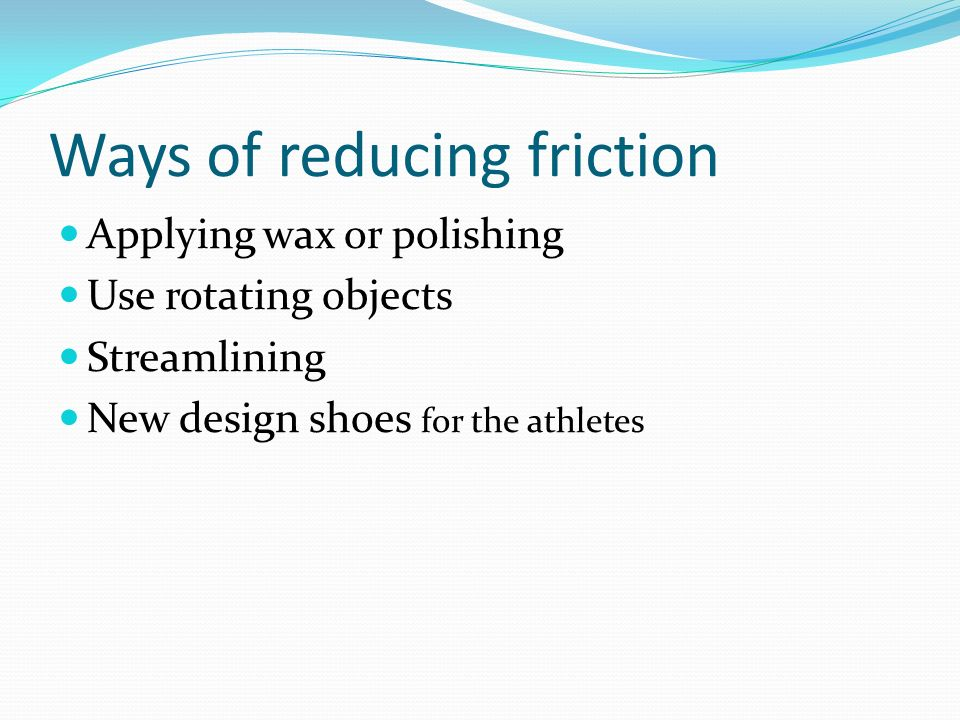 Ways of reducing friction