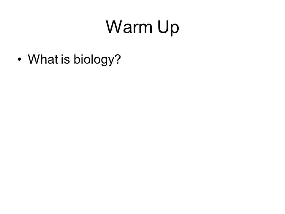 Warm Up What is biology