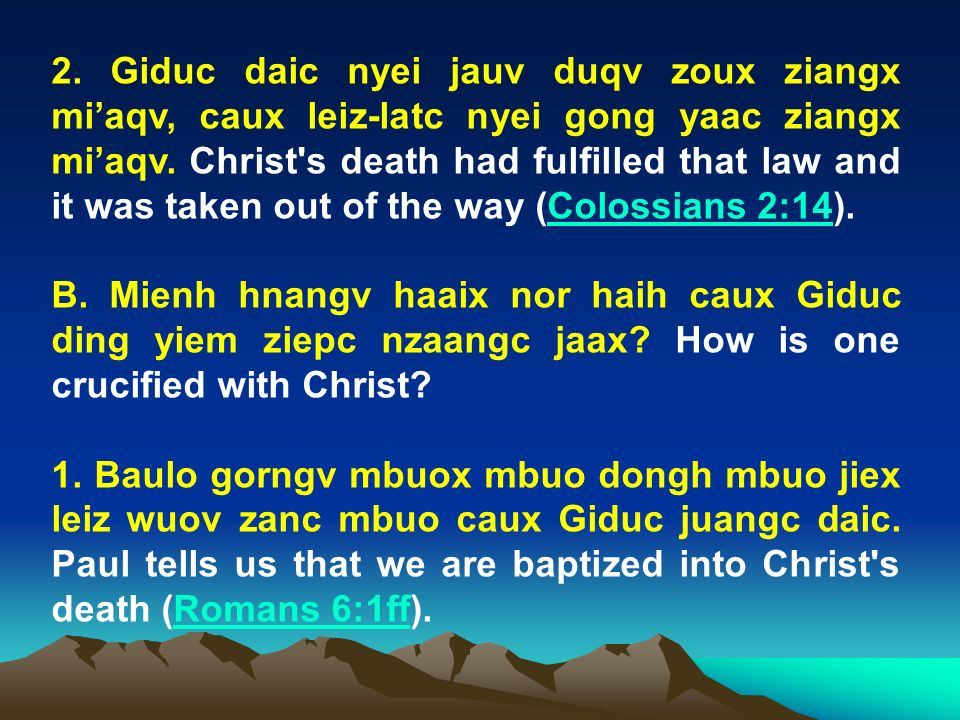 2. Giduc daic nyei jauv duqv zoux ziangx mi'aqv, caux leiz-latc nyei gong yaac ziangx mi'aqv. Christ s death had fulfilled that law and it was taken out of the way (Colossians 2:14).