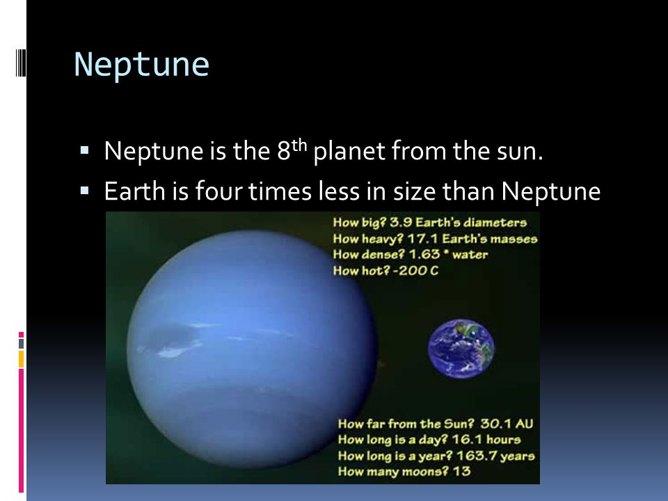 Neptune Neptune is the 8th planet from the sun.