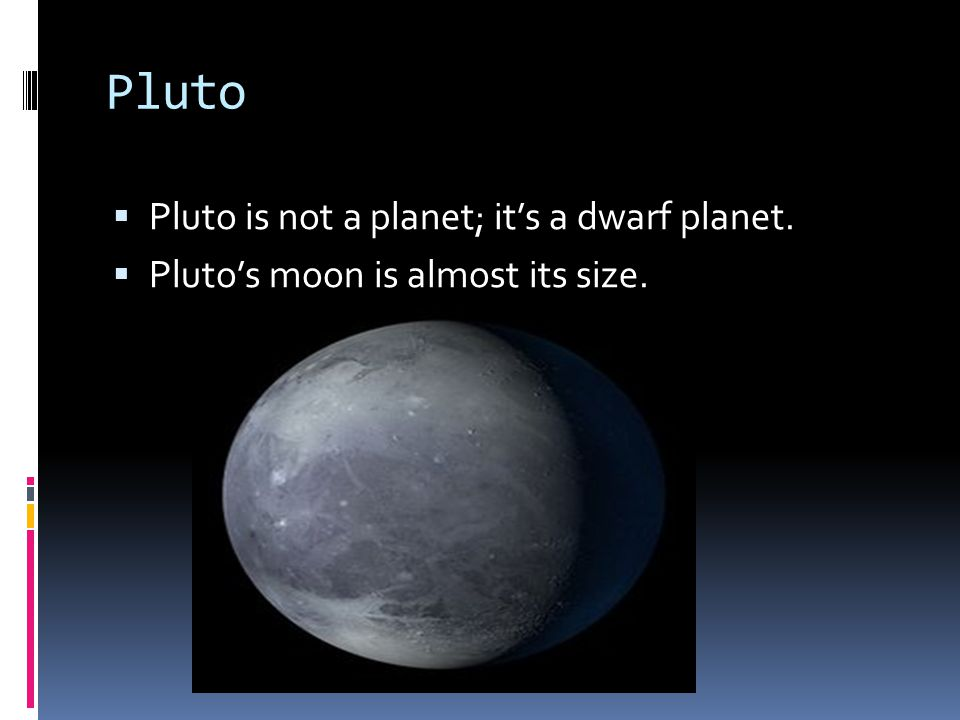 Pluto Pluto is not a planet; it's a dwarf planet.