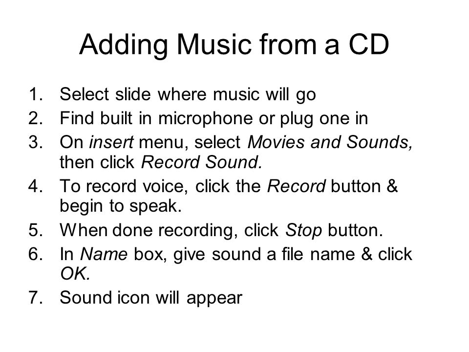 Adding Music from a CD Select slide where music will go
