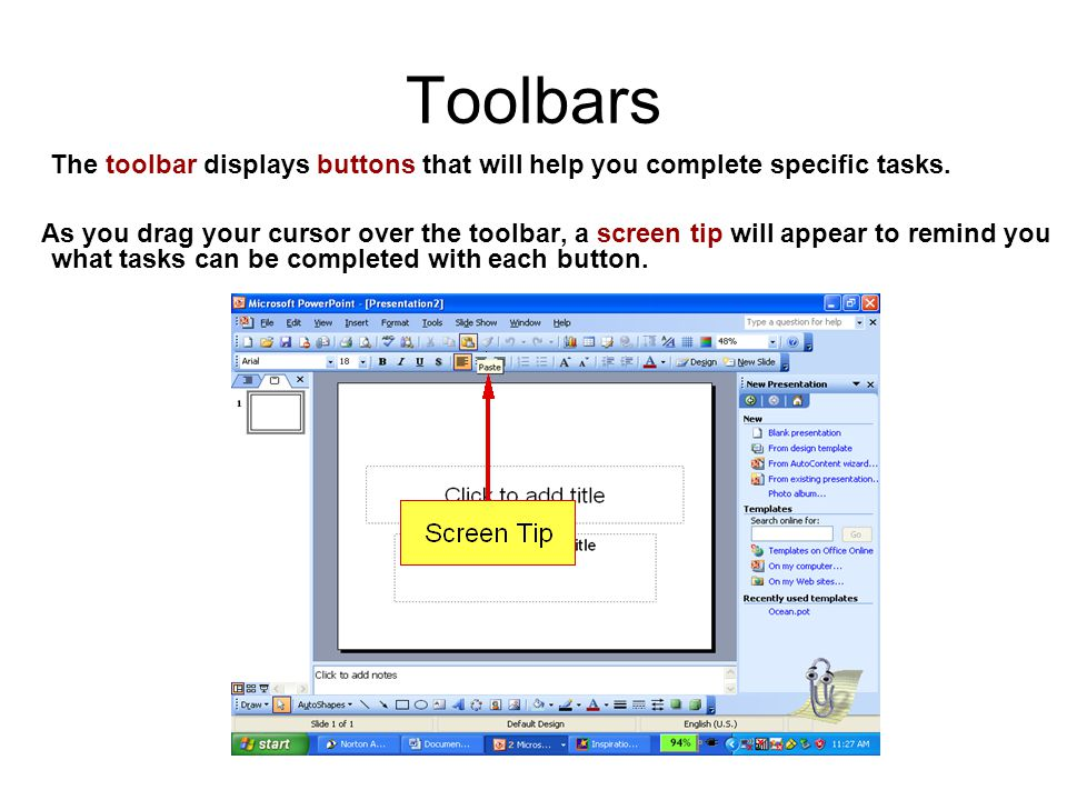 Toolbars The toolbar displays buttons that will help you complete specific tasks.