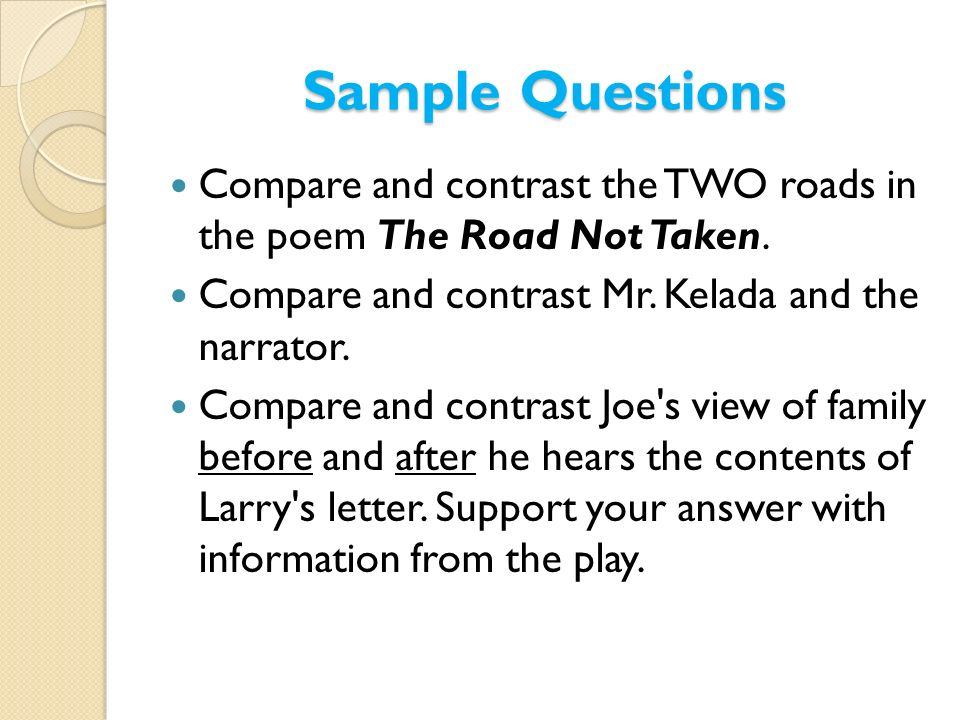 Sample Questions Compare and contrast the TWO roads in the poem The Road Not Taken. Compare and contrast Mr. Kelada and the narrator.