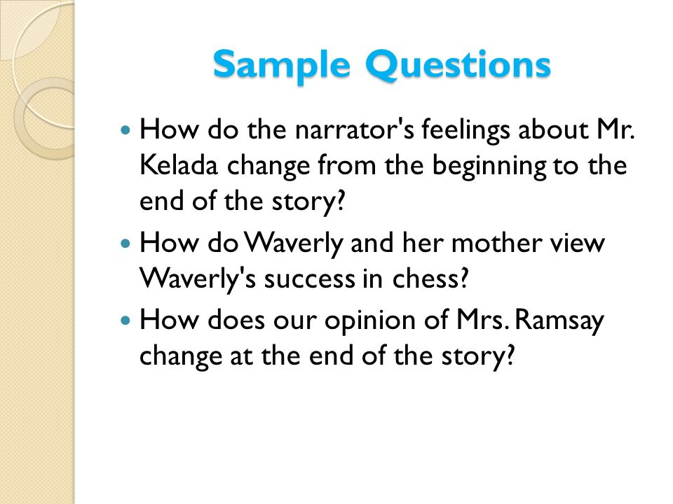 Sample Questions How do the narrator s feelings about Mr. Kelada change from the beginning to the end of the story