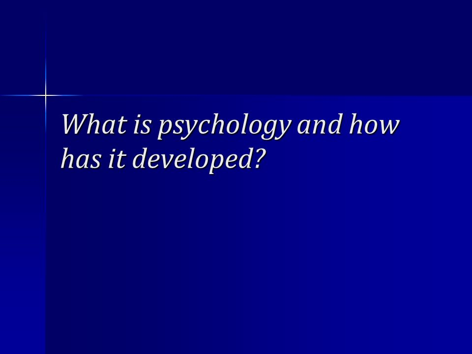 What is psychology and how has it developed