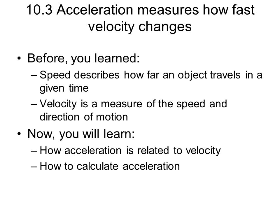 10.3 Acceleration measures how fast velocity changes