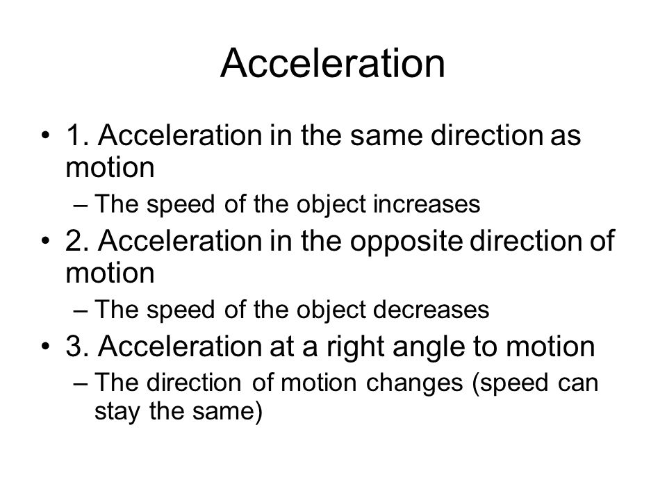 Acceleration 1. Acceleration in the same direction as motion
