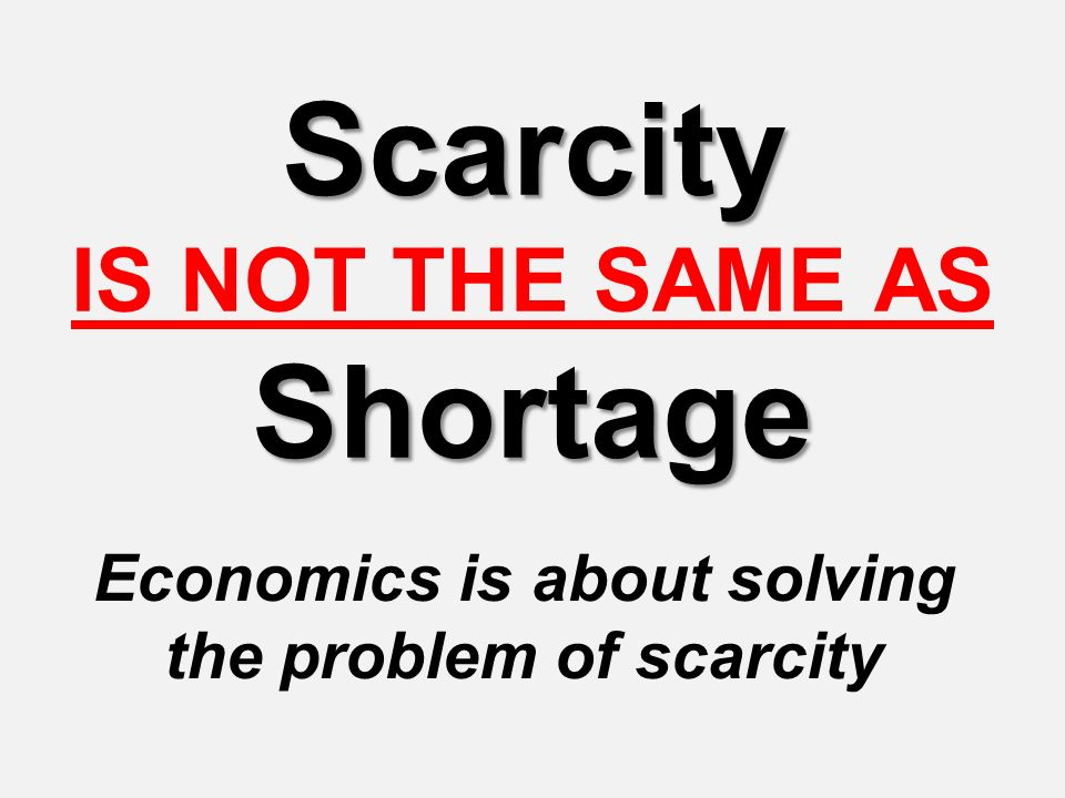 Scarcity IS NOT THE SAME AS Shortage