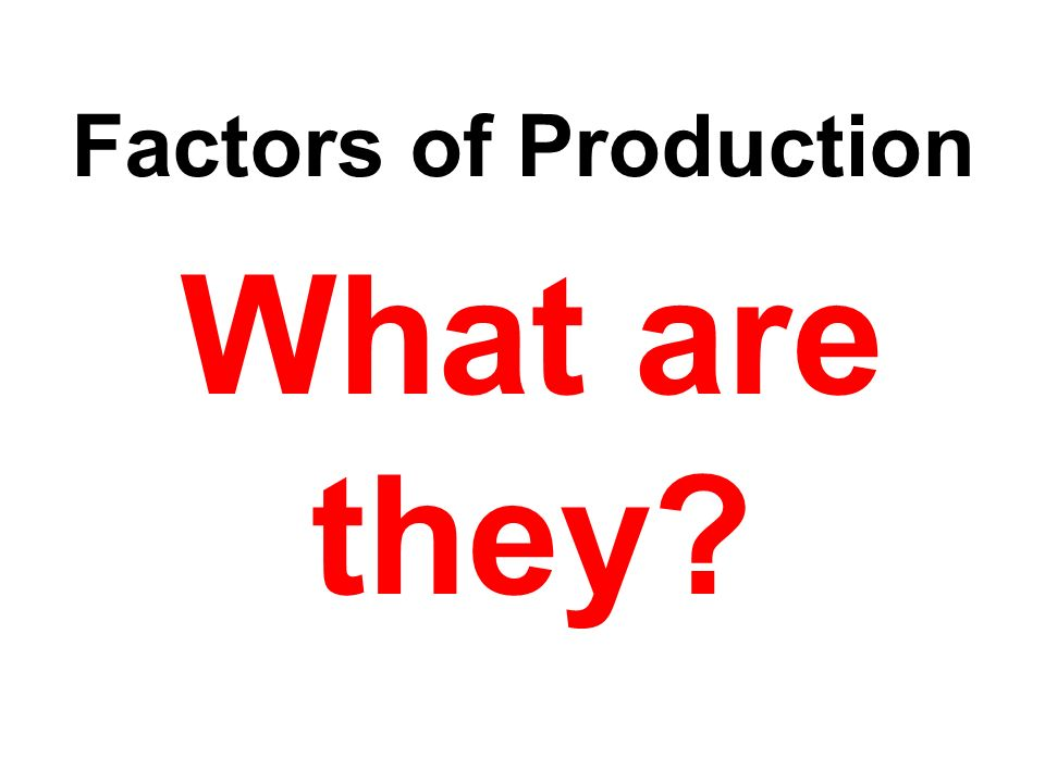 Factors of Production What are they
