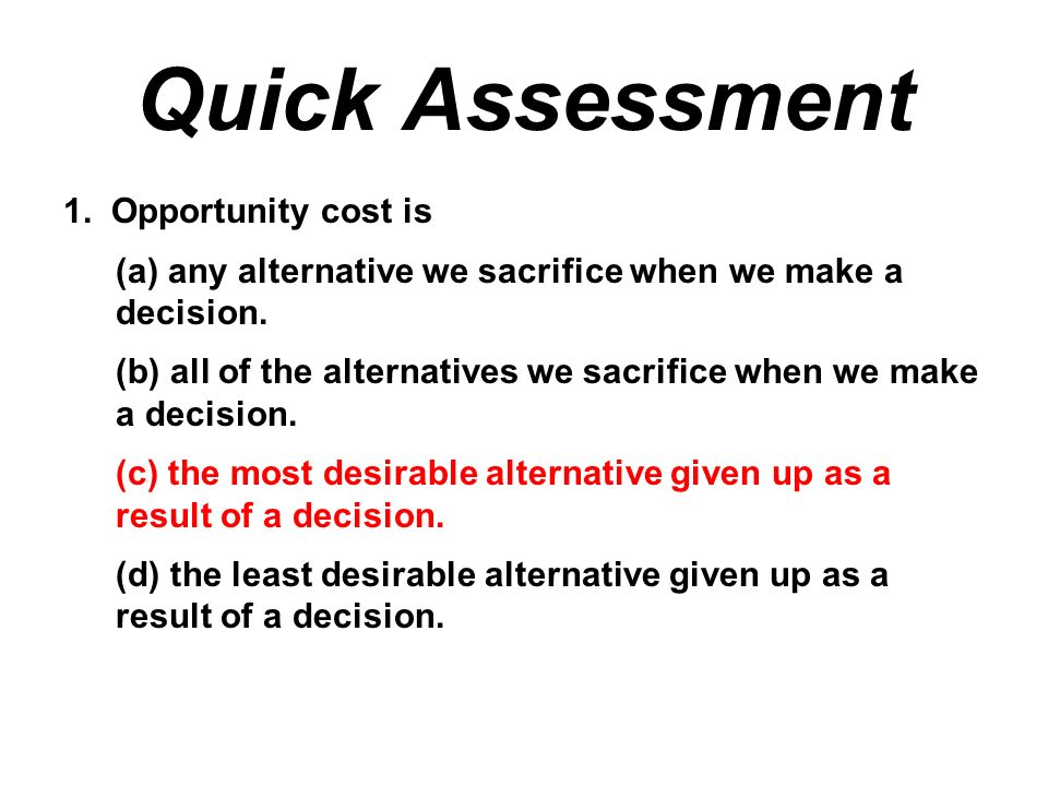 Quick Assessment 1. Opportunity cost is