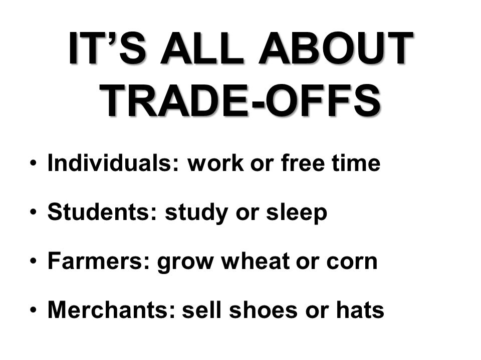 IT'S ALL ABOUT TRADE-OFFS