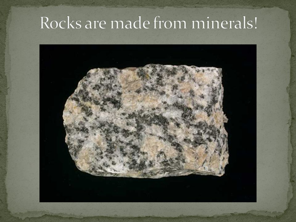 Rocks are made from minerals!