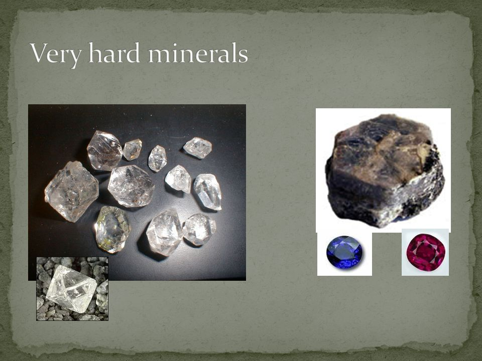 Very hard minerals Clear – diamond