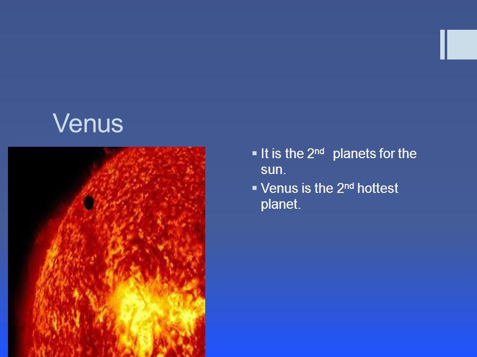 Venus It is the 2nd planets for the sun.