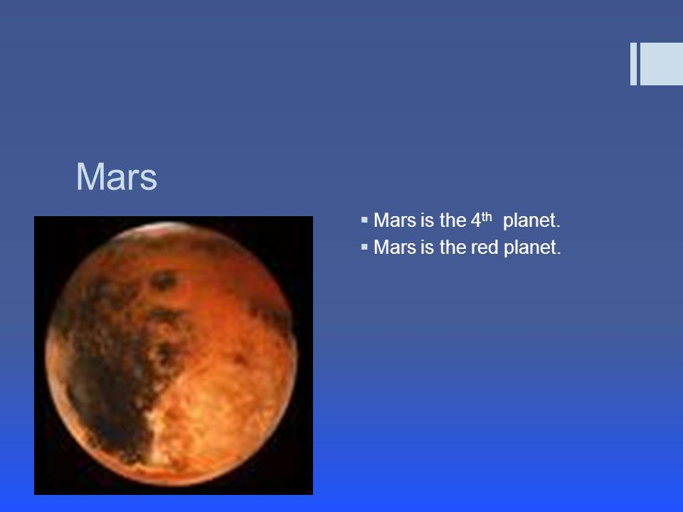 Mars Mars is the 4th planet. Mars is the red planet.