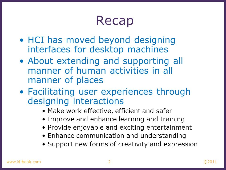 Recap HCI has moved beyond designing interfaces for desktop machines