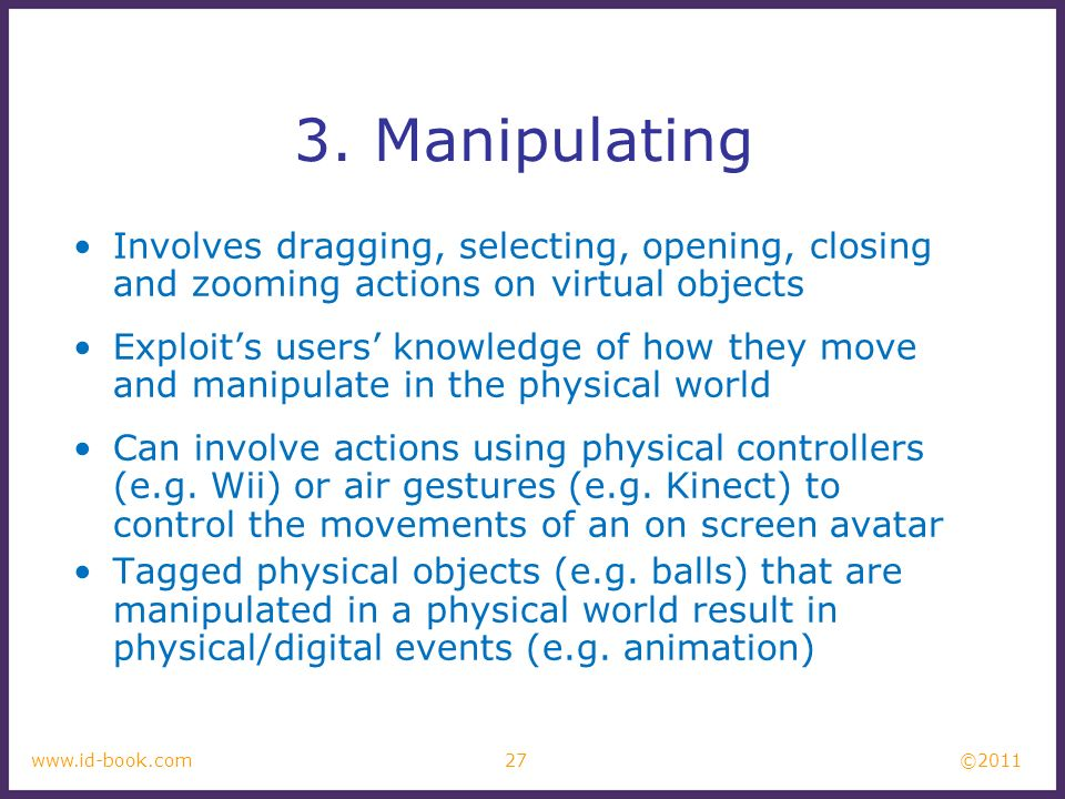 3. Manipulating Involves dragging, selecting, opening, closing and zooming actions on virtual objects.