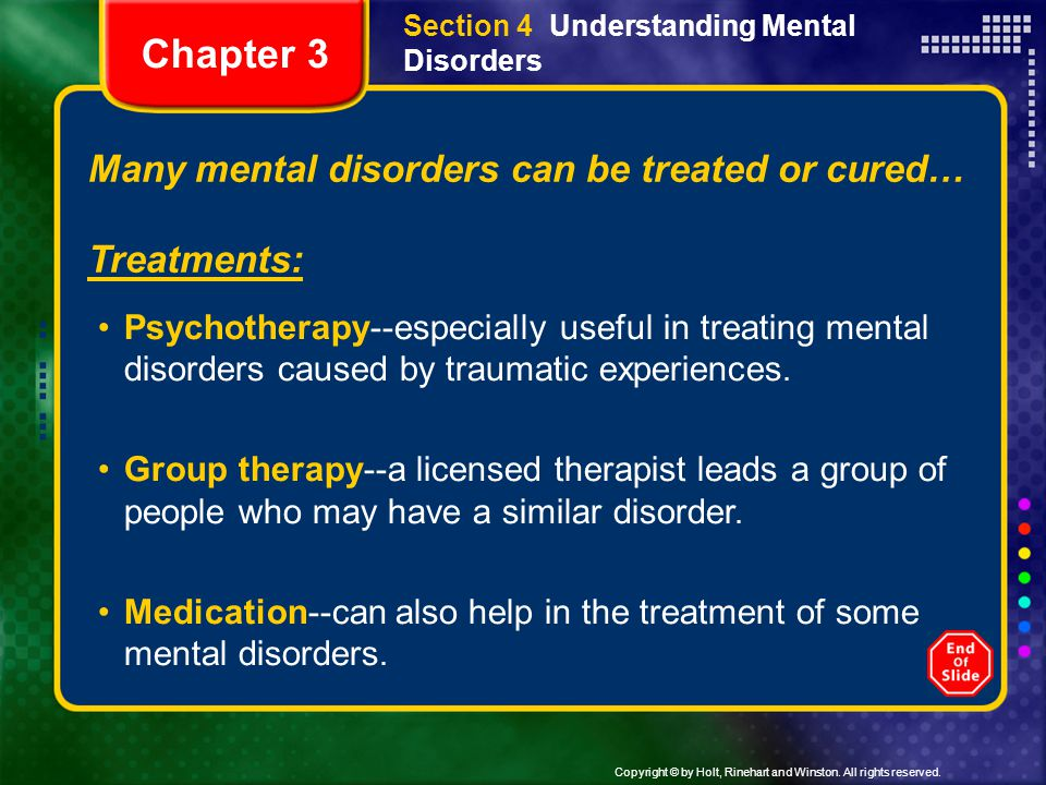 Chapter 3 Many mental disorders can be treated or cured… Treatments: